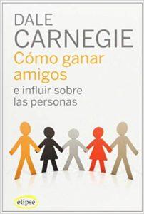 Como ganar amiegos e influencias sobre las personas - Dale Carnegie