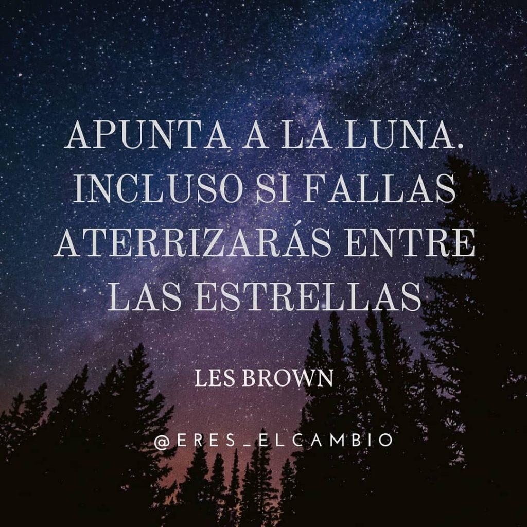 Apunta a la luna, incluso si fallas aterrizarás entre las estrellas - Les Brown