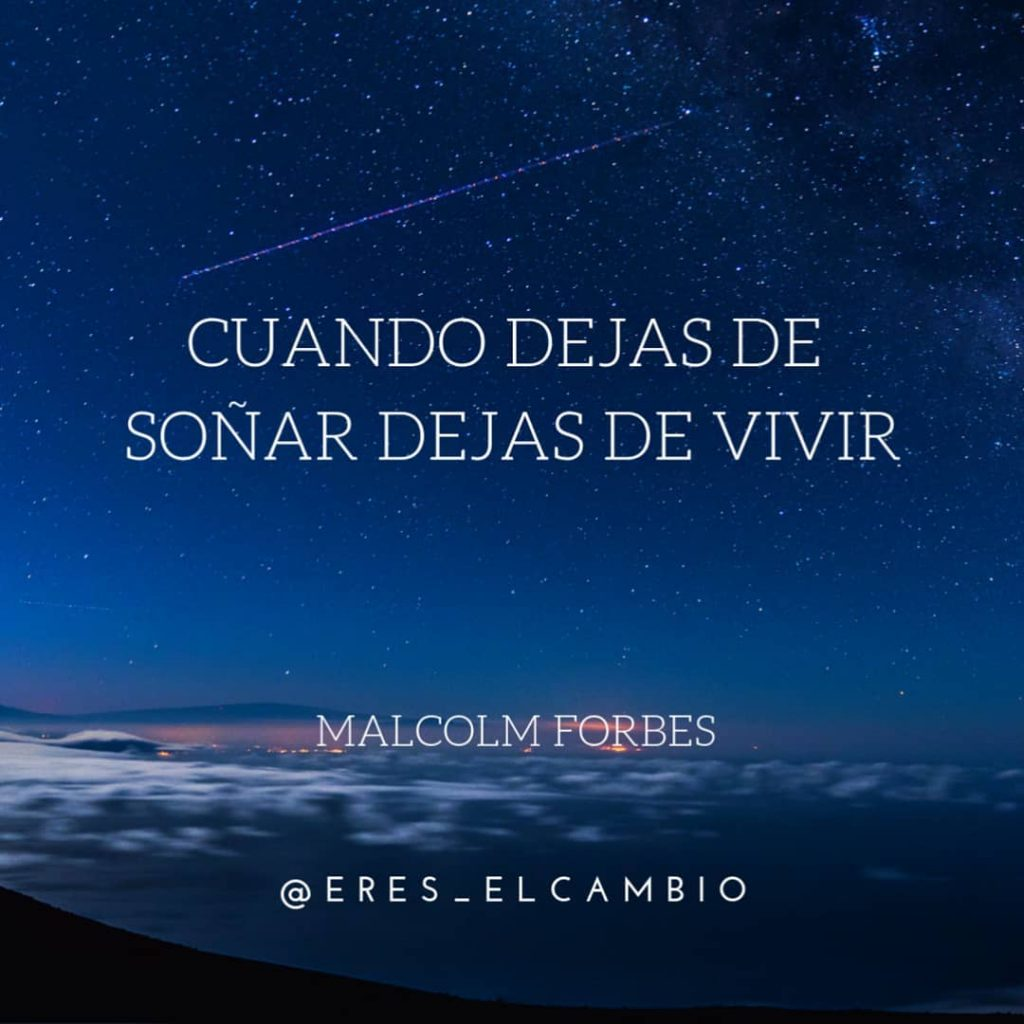 Cuando dejas de soñar dejas de vivir - Malcolm Forbes