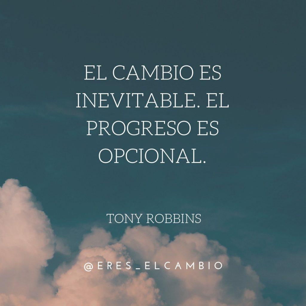 El cambio es inevitable, el progreso es opcional - Tony Robbins