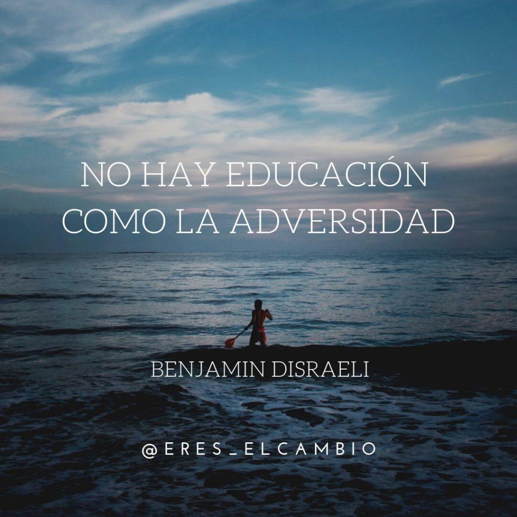 No hay educación como la adversidad - Benjamin Disraeli